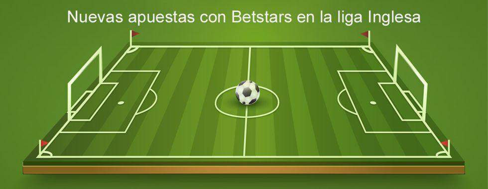 Nuevas apuestas BetStars en la Liga inglesa
