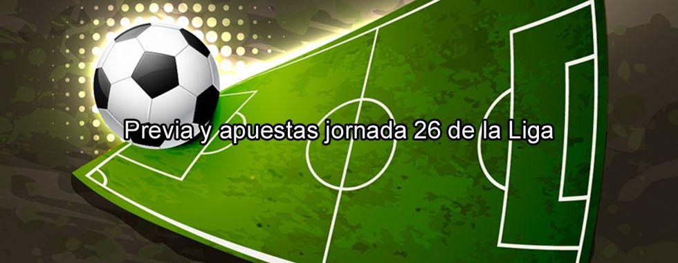 Previa y apuestas jornada 26 de la Liga
