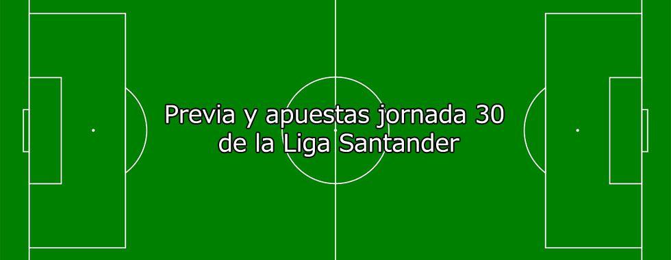 Previa y apuestas jornada 30 de la Liga Santander
