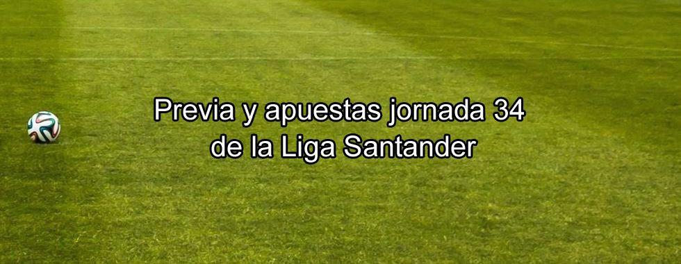 Previa y apuestas jornada 34 de la Liga Santander
