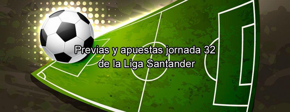 Previa y apuestas jornada 32 de la Liga Santander