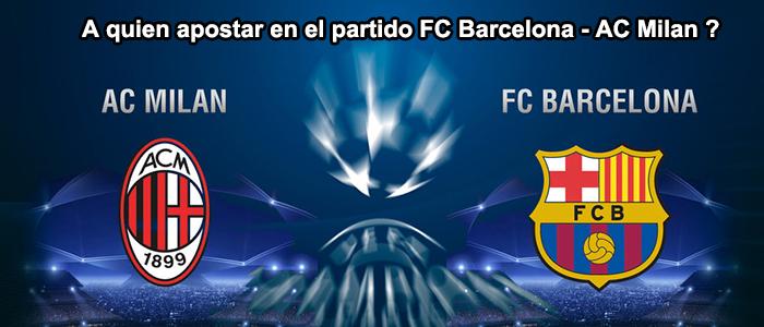 A quien apostar en el partido FC Barcelona - AC Milan ?