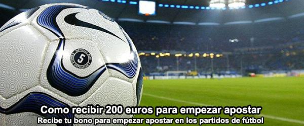 Como recibir 200 euros para apostar en los partidos de fútbol