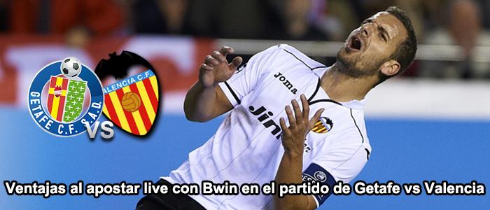 Ventajas al apostar live con Bwin en el partido de Getafe vs Valencia