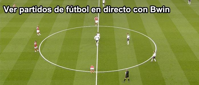 Ver partidos de fútbol en directo con Bwin
