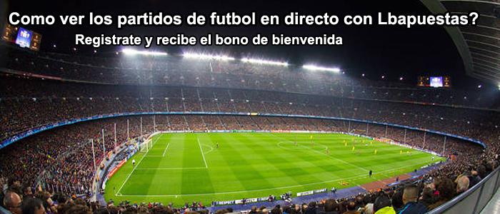 Como ver los partidos de futbol en directo con Lbapuestas?