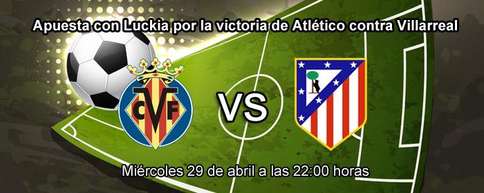 Apuesta con Luckia por la victoria de Atlético contra Villarreal